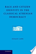 Race and Citizen Identity in the Classical Athenian Democracy Democracy Susan Lape Demonstrates How