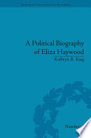 A Political Biography Of Eliza Haywood : seditious pamphlet eliza haywood insisted she 'never wrote...