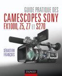 Guide pratique des camescopes Sony FX1000  S270  Z5 et Z7