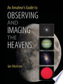 An Amateur s Guide to Observing and Imaging the Heavens