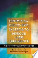 Optimizing Discovery Systems to Improve User Experience  The Innovative Librarian s Guide