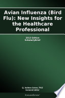 Avian Influenza  Bird Flu   New Insights for the Healthcare Professional  2013 Edition