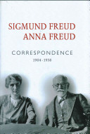 Correspondence : 1904-1938 / Sigmund Freud, Anna Freud &#59; edited by Ingeborg Meyer-Palmedo &#59; translated by Nick Somers.