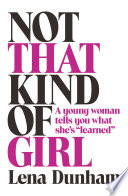 Not that Kind of Girl  A Young Woman Tells You What She s  Learned