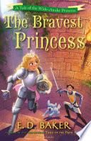 The Bravest Princess by E. D. Baker