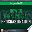 How to  Finally  Beat Procrastination