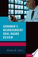 Goodman s Neurosurgery Oral Board Review