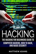 Hacking: The Hacking for Beginners Guide to Computer Hacking