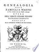 Genealogia della famiglia Masini e vite d alcuni suoi pi   illustri antenati opera dell abate Cesare Masini patrizio cesenate dedicata alla generosa nobilta  di sua patria