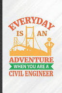 Everyday Is An Adventure When You Are A Civil Engineer