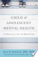 Child   Adolescent Mental Health  A Practical  All in One Guide