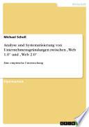 """Analyse und Systematisierung von Unternehmensgründungen zwischen """"Web 1.0"""" und """"Web 2.0"""""""
