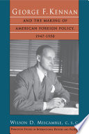 George F  Kennan and the Making of American Foreign Policy  1947 1950