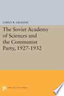The Soviet Academy of Sciences and the Communist Party  1927 1932