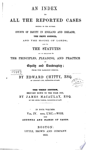 An Index to All the Reported Cases Decided in the Several Courts of Equity in England and Ireland, the Privy Council, and the House of Lords: And to the Statutes on Or Relating to the Principles, Pleading and Practice of Equity and Bankruptcy; from the Earliest Period