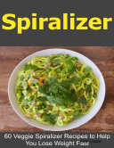 Spiralizer  60 Veggie Spiralizer Recipes to Help You Lose Weight Fast