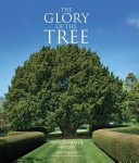 The glory of the tree : an illustrated history / Noel Kingsbury &#59; photography by Andrea Jones.