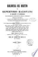 Biblioteca del Diritto o Repertori Ragionato di Legislazione e di Giurisprudenza nella Materie Civili  Amministrative  Criminali e Commerciali     Prima versione Italiana corredata di note tratte dai codici vigenti in Italia