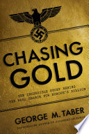 Chasing Gold The Incredible Story Of How The Nazis Stole Europe S Bullion