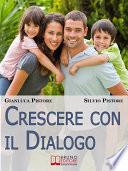 Crescere con il Dialogo  Il Rapporto Genitori Figli Raccontato da Esperienze Personali Vissute dai Due Punti di Vista   Ebook Italiano   Anteprima Gratis