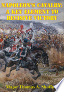 Napoleon   s Cavalry  A Key Element to Decisive Victory