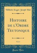 Histoire de l'Ordre Teutonique, Vol. 3 (Classic Reprint)