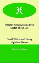 Walker s Appeal  with a Brief Sketch of His Life