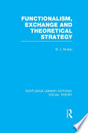 Functionalism, Exchange and Theoretical Strategy (RLE Social Theory) [electronic resource]