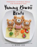 Yummy Kawaii Bento : packed lunches into cute, edible cartoon characters!...