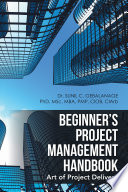 Beginner   S Project Management Handbook : namely; project initiation, scope management, cost...