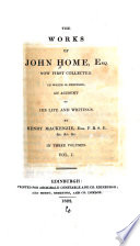 Account of the life of Mr  John Home  Appendix to biographical account of Mr  John Home  consisting of letters to and from his friends  Agis  Douglas  v  2  Siege of Aquileia  The fatal discovery  Alonzo  Alfred  History of the rebellion  1745  v  3  History of the rebellion  cont   Appendix  letters and documents illustrating the history