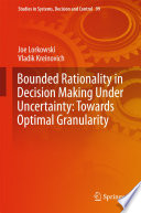 Bounded Rationality In Decision Making Under Uncertainty Towards Optimal Granularity