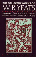 The Collected Works of W B  Yeats Vol  VI  Prefaces and Introductions