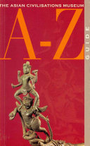 The Asian Civilisations Museum A-Z Guide to Its Collections