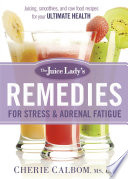 The Juice Lady s Remedies for Stress and Adrenal Fatigue
