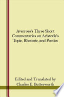 "Averroes's Three Short Commentaries on Aristotle's ""Topics,"" ""Rhetoric,"" and ""Poetics"""