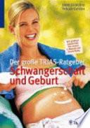 Der gro  e TRIAS Ratgeber Schwangerschaft und Geburt
