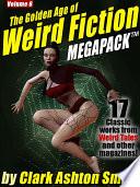 The Golden Age of Weird Fiction MEGAPACK    Vol  6  Clark Ashton Smith