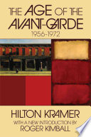 The Age Of The Avant-Garde : essays and reviews published in artforum, commentary,...