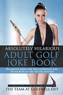 Absolutely Hilarious Adult Golf Joke Book