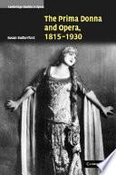 The Prima Donna and Opera  1815 1930