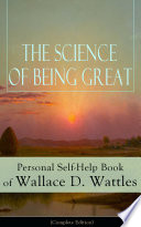 The Science of Being Great  Personal Self Help Book of Wallace D  Wattles  Complete Edition