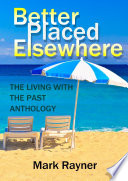 Better Placed Elsewhere: The Living with the Past Anthology Very First Time Fresh From The Isle Of
