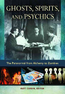 Ghosts, Spirits, and Psychics Phenomena Including The Beliefs Attitudes And