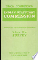 Report of the Indian Statutory Commission Volume One Survey