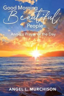 Good Morning Beautiful People  Angel s Prayer of the Day Book PDF