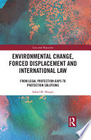 Environmental Change  Forced Displacement and International Law Book PDF