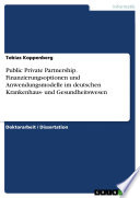 Public Private Partnership   Finanzierungsoptionen und Anwendungsmodelle im deutschen Krankenhaus  und Gesundheitswesen