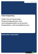 Public Private Partnership - Finanzierungsoptionen und Anwendungsmodelle im deutschen Krankenhaus- und Gesundheitswesen