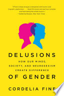 Delusions Of Gender  How Our Minds  Society  And Neurosexism Create Difference : read this book and see how...